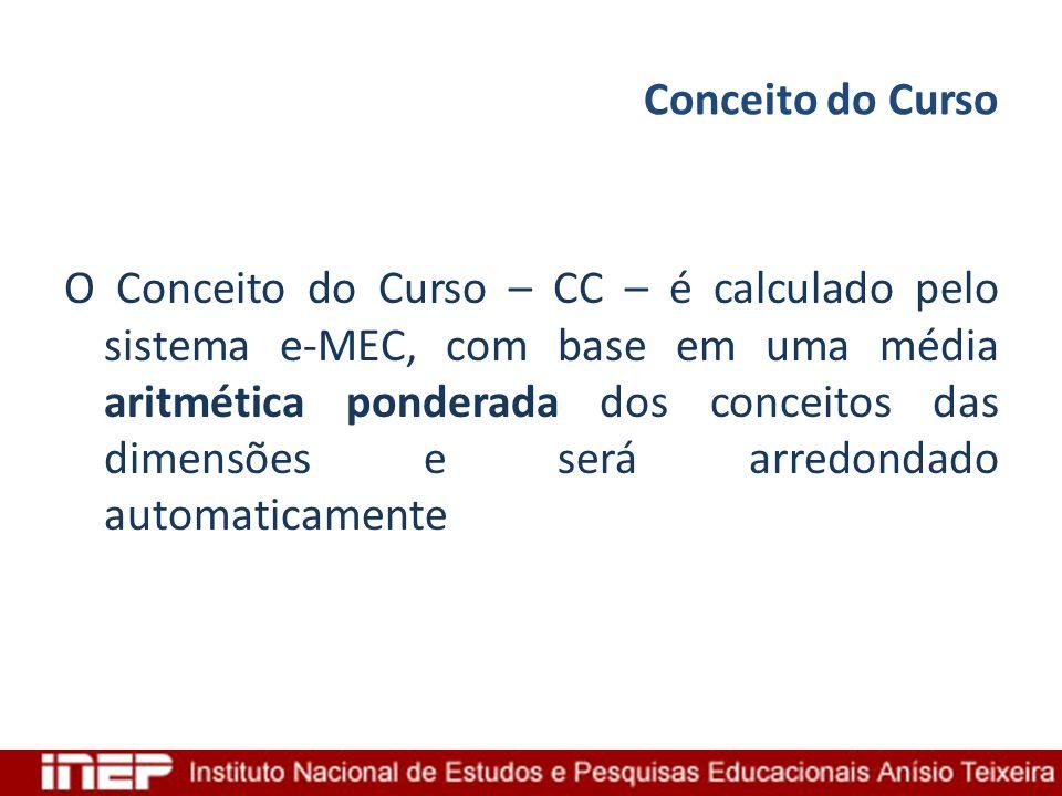 Conceito do Curso O Conceito do Curso – CC – é calculado pelo sistema e-MEC, com base em uma média aritmética ponderada dos conceitos das dimensões e