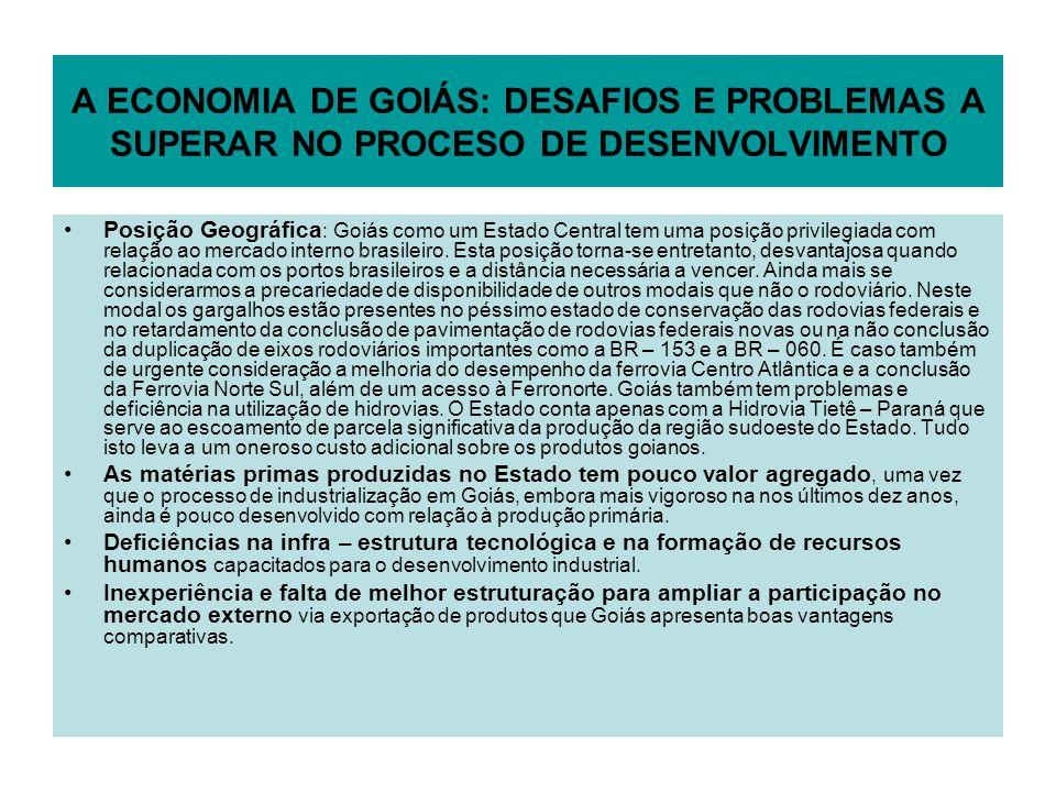 A ECONOMIA DE GOIÁS: DESAFIOS E PROBLEMAS A SUPERAR NO PROCESO DE DESENVOLVIMENTO Posição Geográfica : Goiás como um Estado Central tem uma posição pr