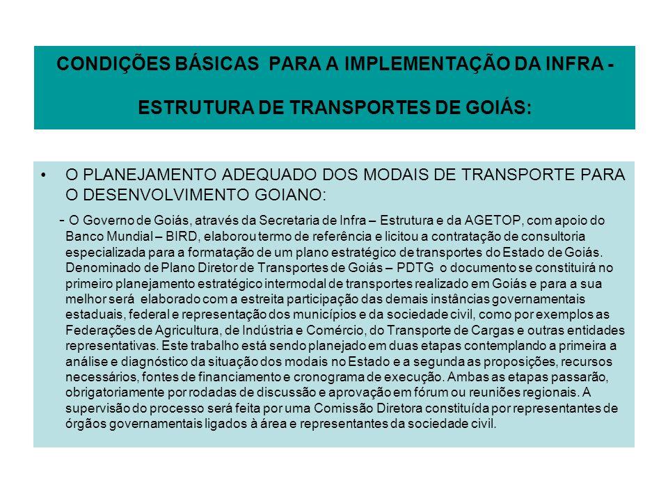 CONDIÇÕES BÁSICAS PARA A IMPLEMENTAÇÃO DA INFRA - ESTRUTURA DE TRANSPORTES DE GOIÁS: O PLANEJAMENTO ADEQUADO DOS MODAIS DE TRANSPORTE PARA O DESENVOLV