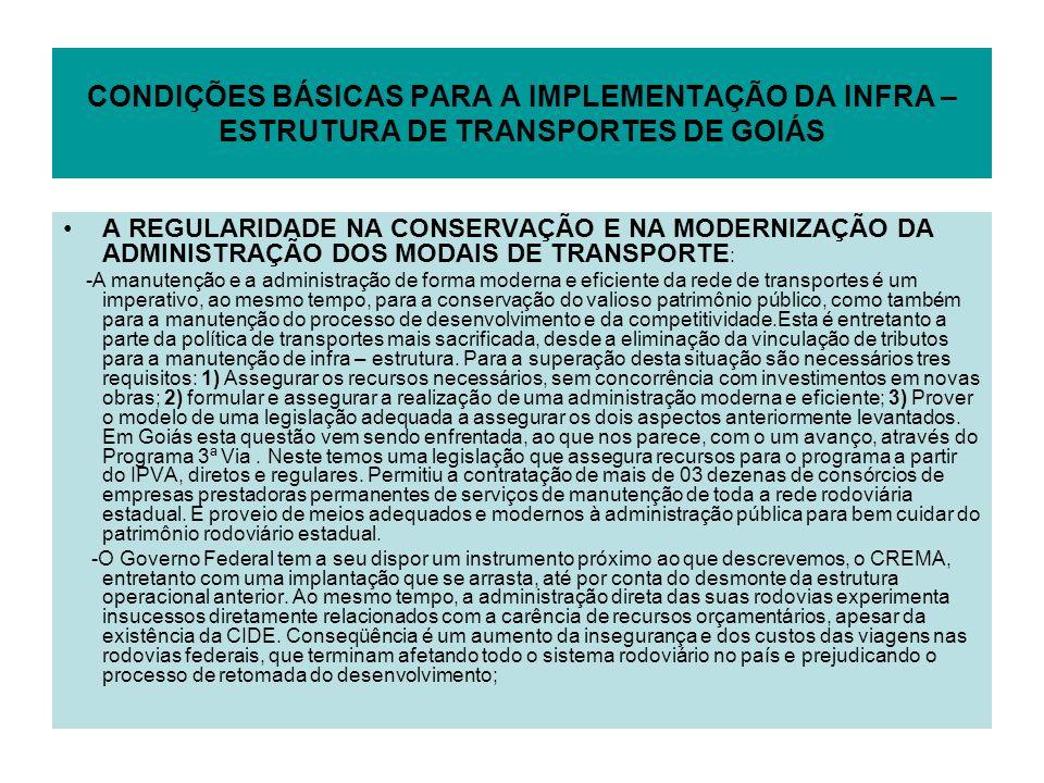 CONDIÇÕES BÁSICAS PARA A IMPLEMENTAÇÃO DA INFRA – ESTRUTURA DE TRANSPORTES DE GOIÁS A REGULARIDADE NA CONSERVAÇÃO E NA MODERNIZAÇÃO DA ADMINISTRAÇÃO D