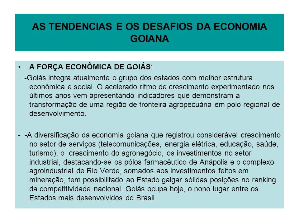 AS TENDENCIAS E OS DESAFIOS DA ECONOMIA GOIANA A FORÇA ECONÔMICA DE GOIÁS: -Goiás integra atualmente o grupo dos estados com melhor estrutura econômic