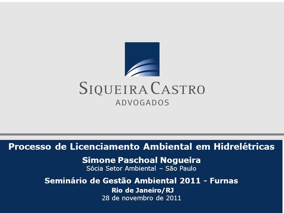 Processo de Licenciamento Ambiental em Hidrelétricas Simone Paschoal Nogueira Sócia Setor Ambiental – São Paulo Seminário de Gestão Ambiental 2011 - F