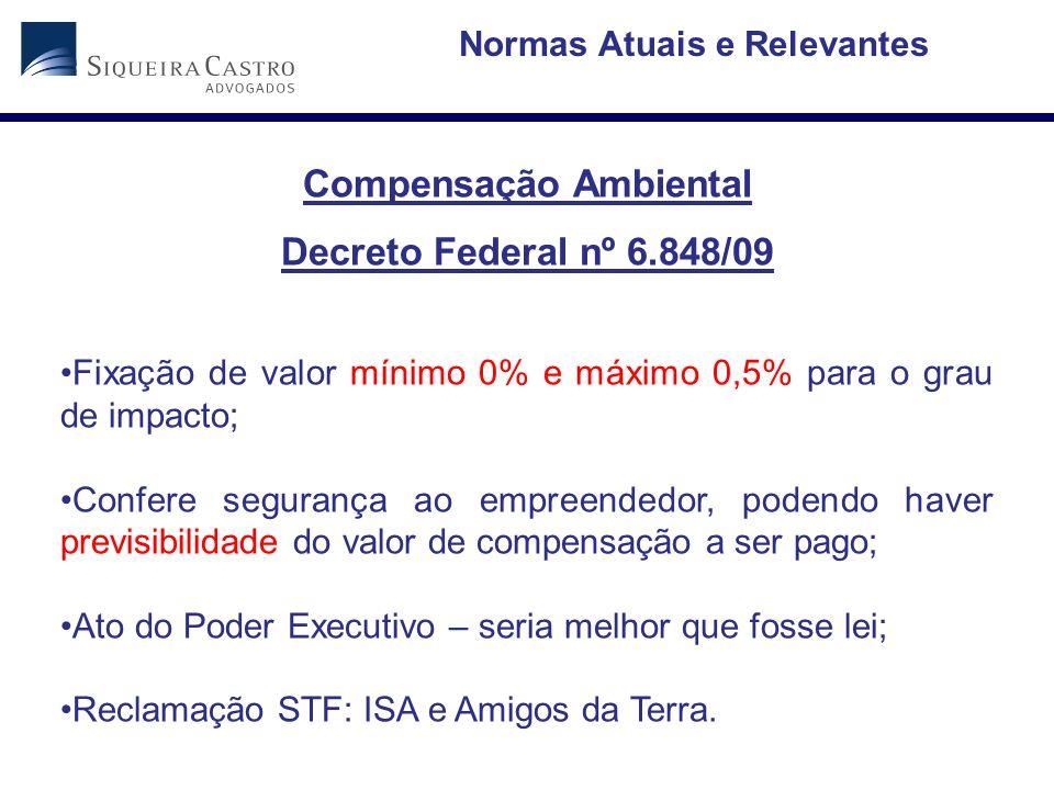 Compensação Ambiental Decreto Federal nº 6.848/09 Fixação de valor mínimo 0% e máximo 0,5% para o grau de impacto; Confere segurança ao empreendedor,