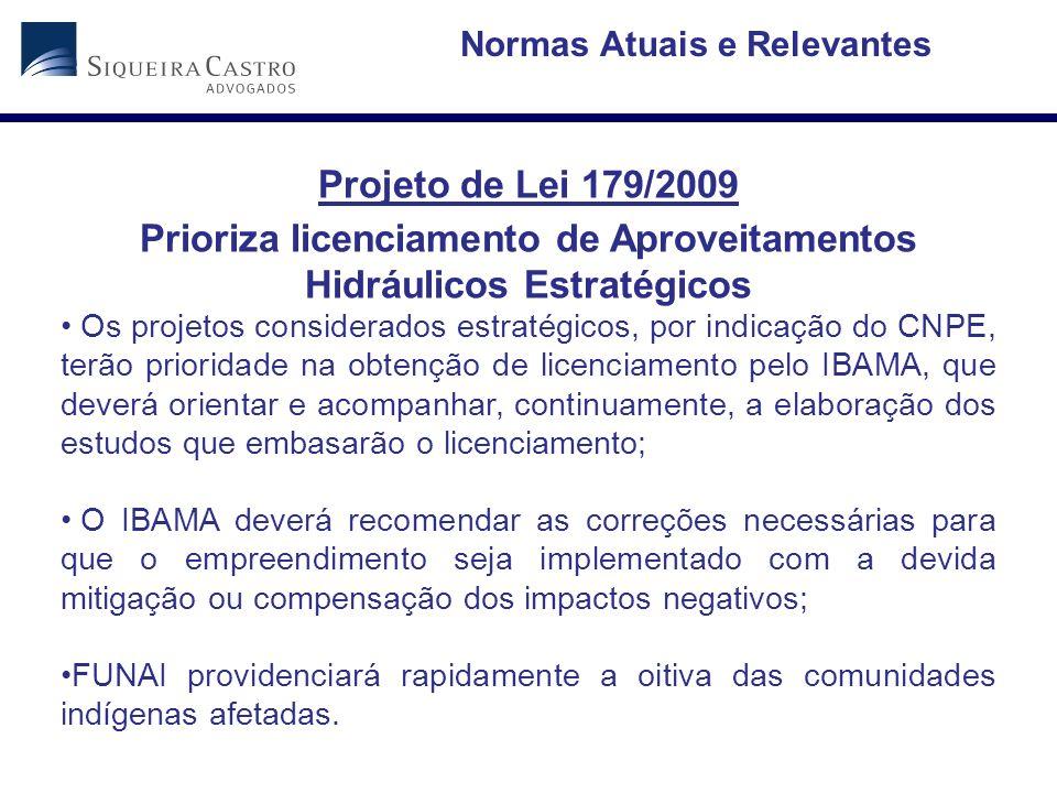 Projeto de Lei 179/2009 Prioriza licenciamento de Aproveitamentos Hidráulicos Estratégicos Os projetos considerados estratégicos, por indicação do CNP