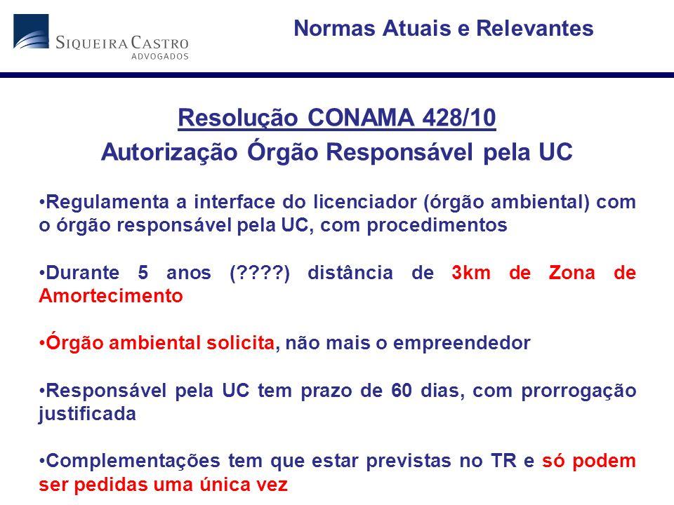 Resolução CONAMA 428/10 Autorização Órgão Responsável pela UC Regulamenta a interface do licenciador (órgão ambiental) com o órgão responsável pela UC