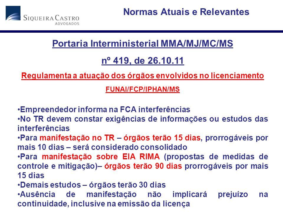 Portaria Interministerial MMA/MJ/MC/MS nº 419, de 26.10.11 Regulamenta a atuação dos órgãos envolvidos no licenciamento FUNAI/FCP/IPHAN/MS Empreendedo