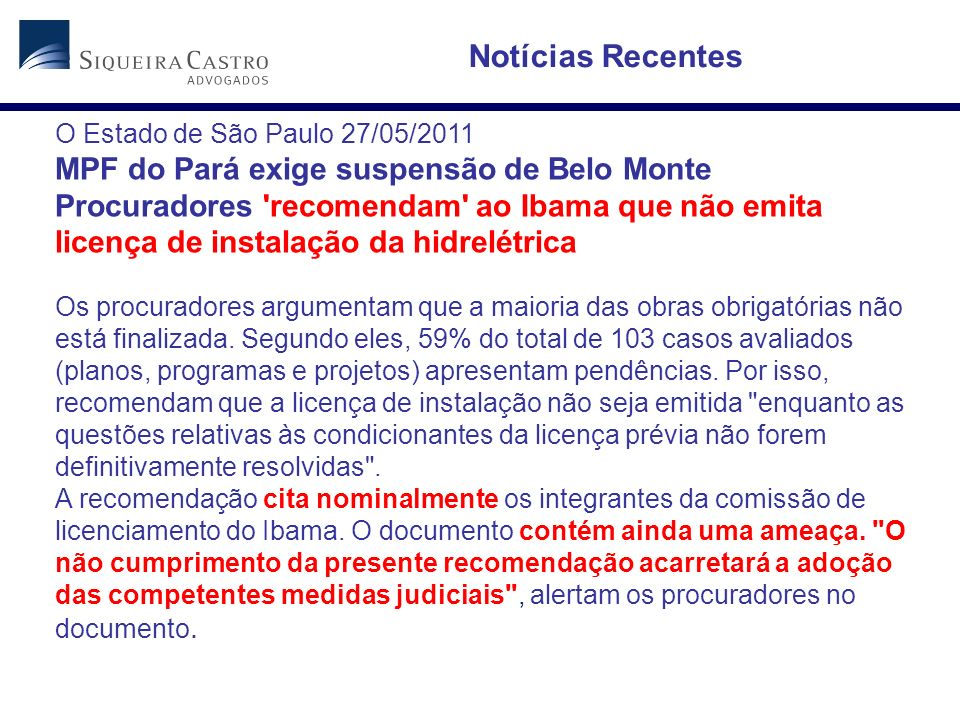 O Estado de São Paulo 27/05/2011 MPF do Pará exige suspensão de Belo Monte Procuradores 'recomendam' ao Ibama que não emita licença de instalação da h