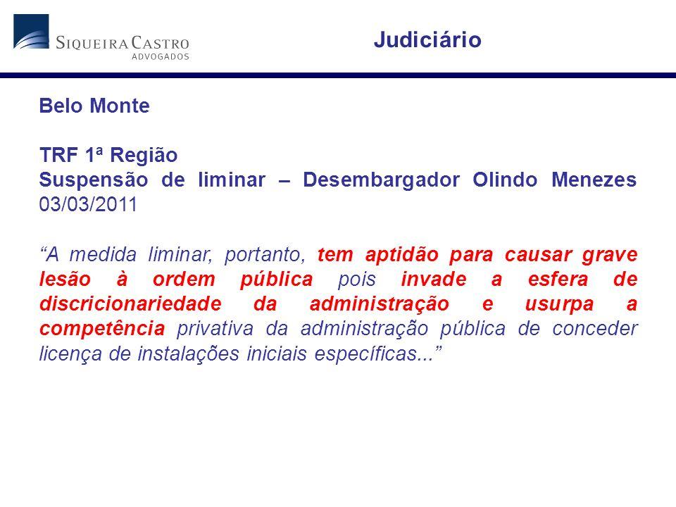 Belo Monte TRF 1ª Região Suspensão de liminar – Desembargador Olindo Menezes 03/03/2011 A medida liminar, portanto, tem aptidão para causar grave lesã