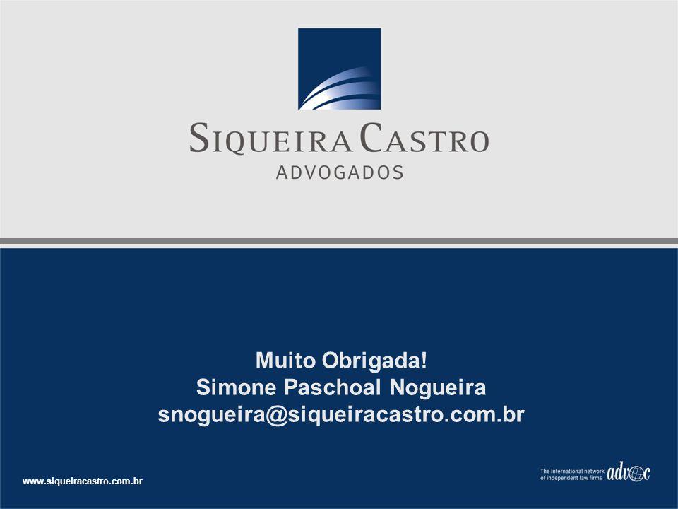 Muito Obrigada! Simone Paschoal Nogueira snogueira@siqueiracastro.com.br www.siqueiracastro.com.br