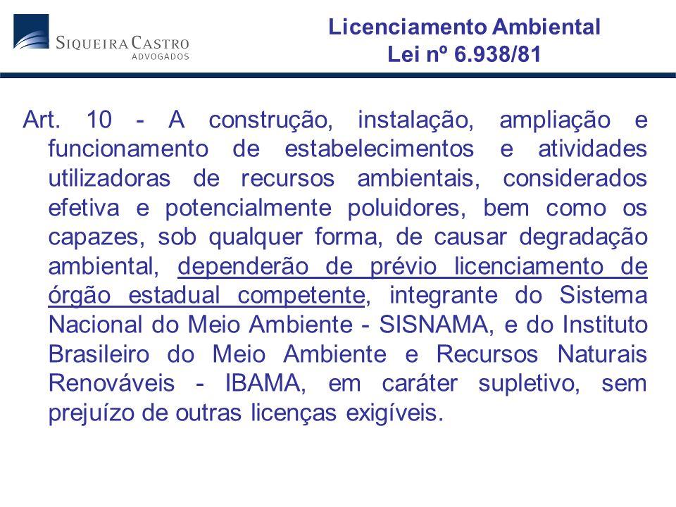 Licenciamento Ambiental Lei nº 6.938/81 Art. 10 - A construção, instalação, ampliação e funcionamento de estabelecimentos e atividades utilizadoras de