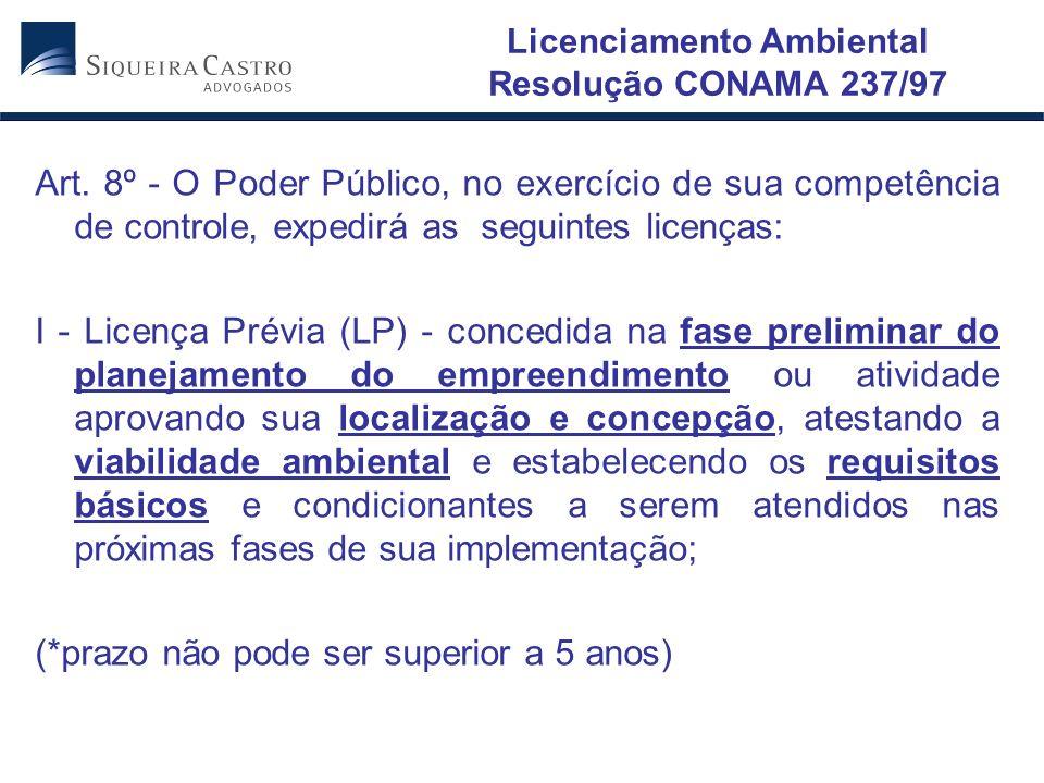 Licenciamento Ambiental Resolução CONAMA 237/97 Art. 8º - O Poder Público, no exercício de sua competência de controle, expedirá as seguintes licenças