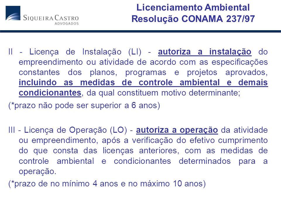 Licenciamento Ambiental Resolução CONAMA 237/97 II - Licença de Instalação (LI) - autoriza a instalação do empreendimento ou atividade de acordo com a