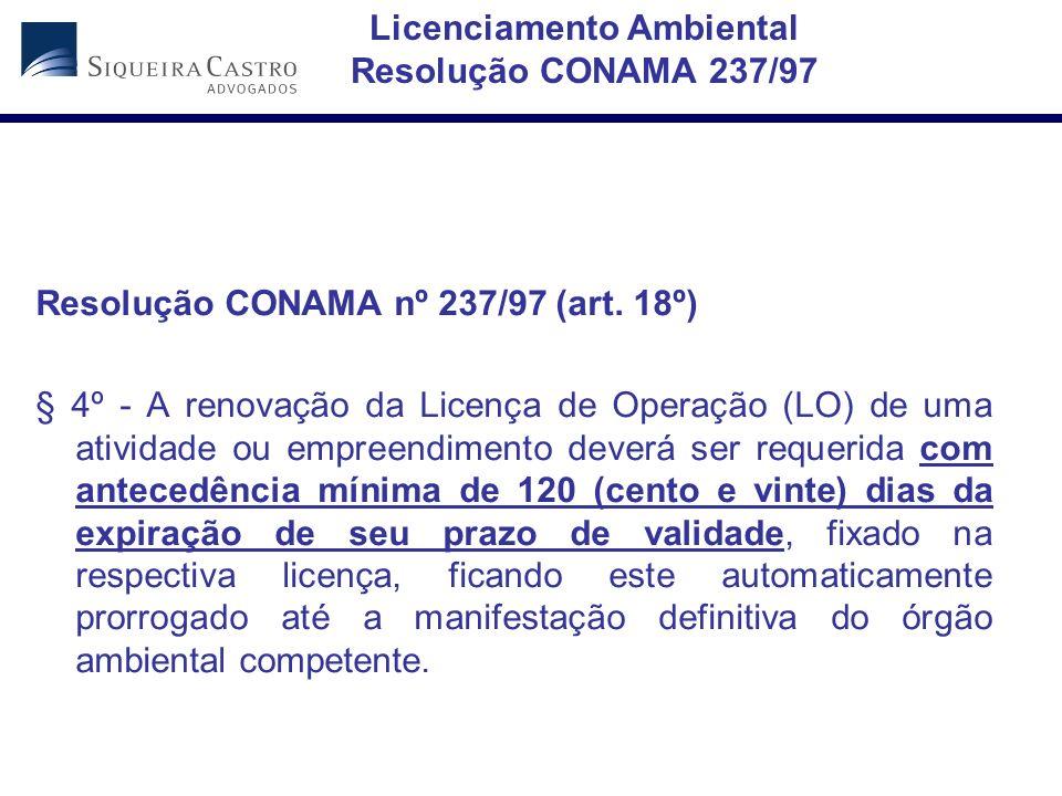 Licenciamento Ambiental Resolução CONAMA 237/97 Resolução CONAMA nº 237/97 (art. 18º) § 4º - A renovação da Licença de Operação (LO) de uma atividade