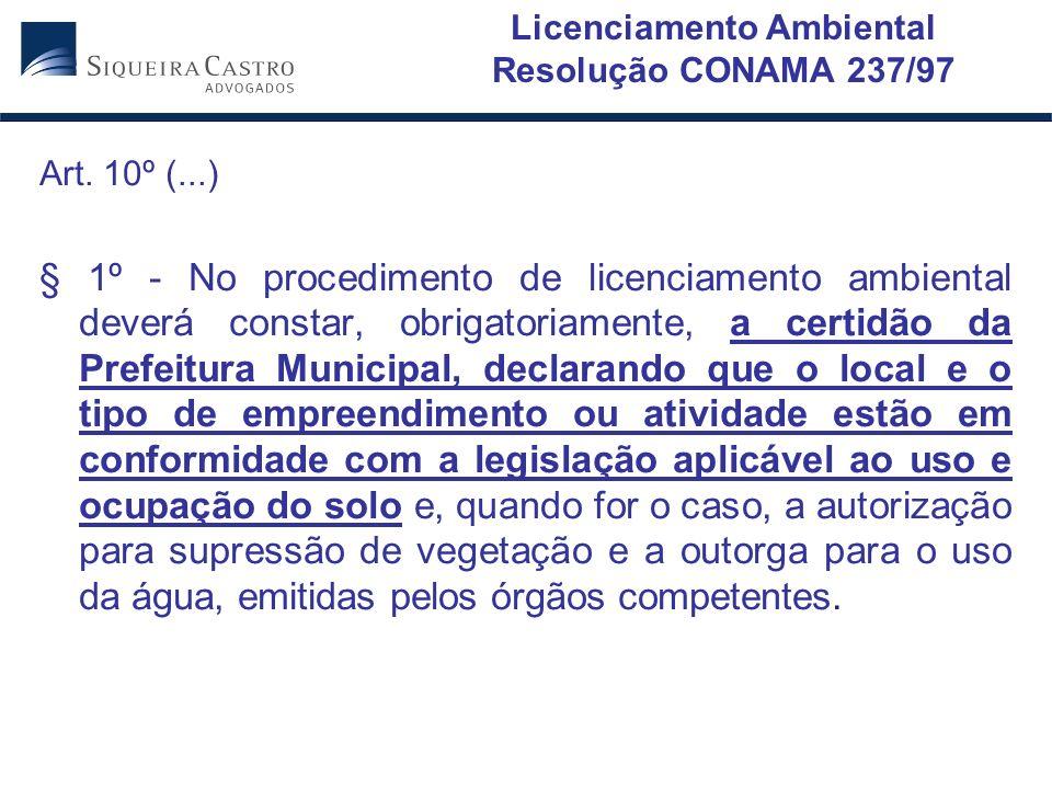 Licenciamento Ambiental Resolução CONAMA 237/97 Art. 10º (...) § 1º - No procedimento de licenciamento ambiental deverá constar, obrigatoriamente, a c