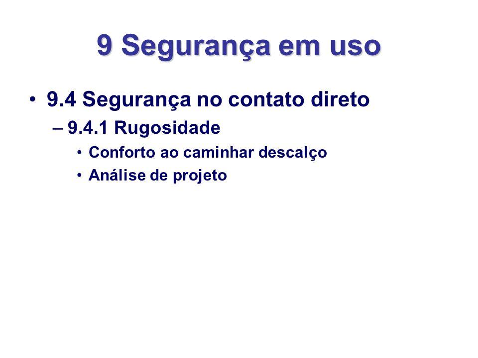 9 Segurança em uso 9.4 Segurança no contato direto –9.4.1 Rugosidade Conforto ao caminhar descalço Análise de projeto