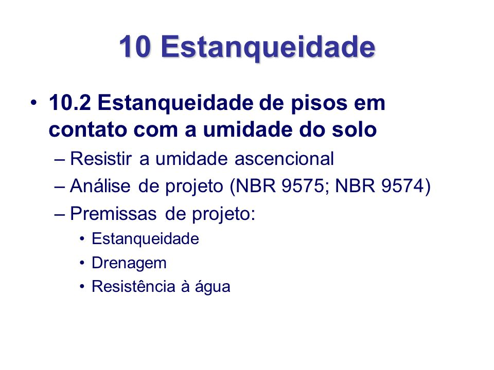 10 Estanqueidade 10.2 Estanqueidade de pisos em contato com a umidade do solo –Resistir a umidade ascencional –Análise de projeto (NBR 9575; NBR 9574)