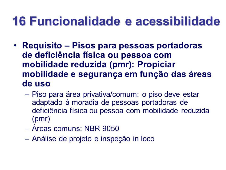 16 Funcionalidade e acessibilidade Requisito – Pisos para pessoas portadoras de deficiência física ou pessoa com mobilidade reduzida (pmr): Propiciar