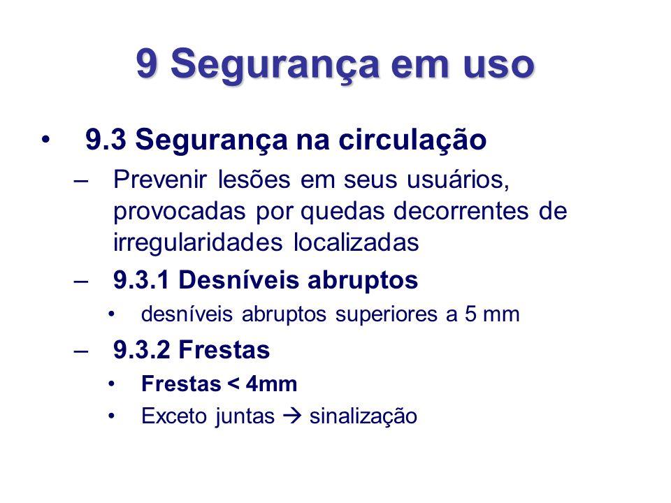 9 Segurança em uso 9.3 Segurança na circulação –Prevenir lesões em seus usuários, provocadas por quedas decorrentes de irregularidades localizadas –9.