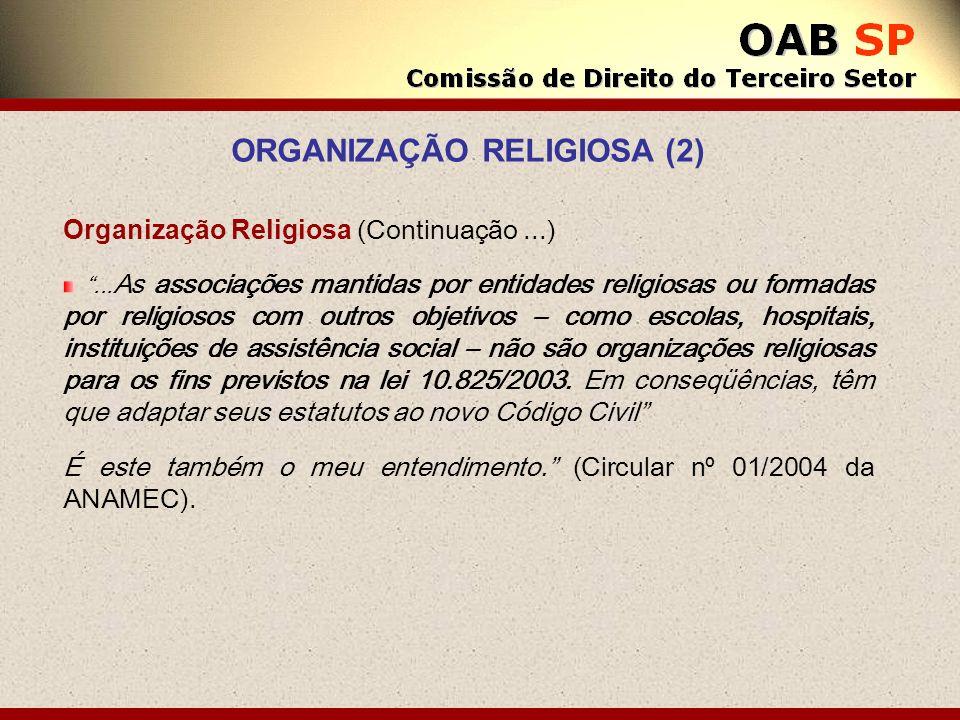 Organização Religiosa (Continuação...)... As associações mantidas por entidades religiosas ou formadas por religiosos com outros objetivos – como esco