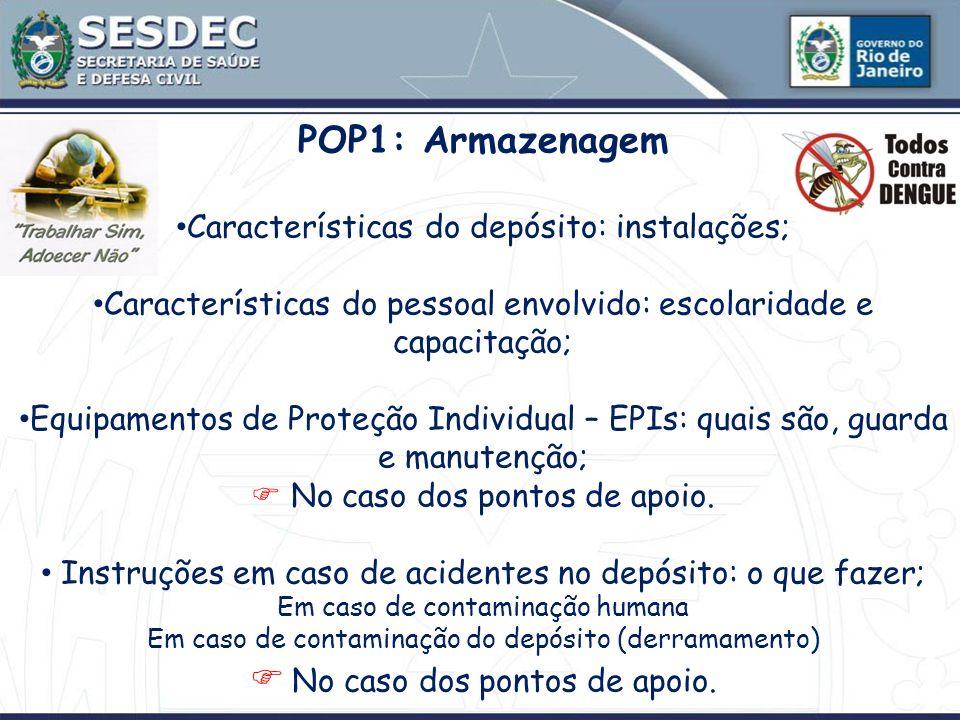 POP1: Armazenagem Características do depósito: instalações; Características do pessoal envolvido: escolaridade e capacitação; Equipamentos de Proteção