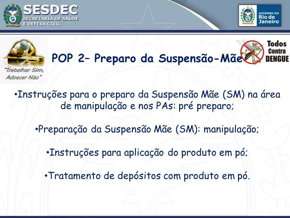 POP 2– Preparo da Suspensão-Mãe Instruções para o preparo da Suspensão Mãe (SM) na área de manipulação e nos PAs: pré preparo; Preparação da Suspensão