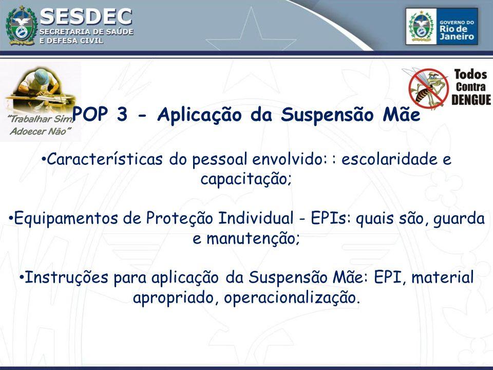 POP 3 - Aplicação da Suspensão Mãe Características do pessoal envolvido: : escolaridade e capacitação; Equipamentos de Proteção Individual - EPIs: qua