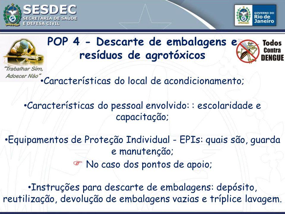 POP 4 - Descarte de embalagens e resíduos de agrotóxicos Características do local de acondicionamento; Características do pessoal envolvido: : escolar