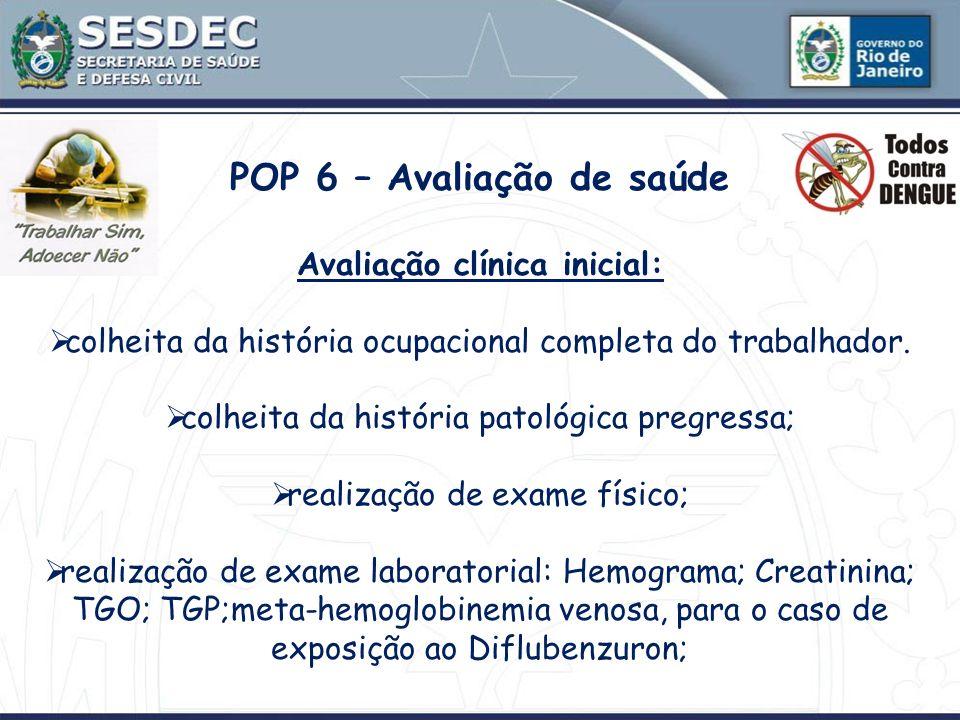 POP 6 – Avaliação de saúde Avaliação clínica inicial: colheita da história ocupacional completa do trabalhador. colheita da história patológica pregre