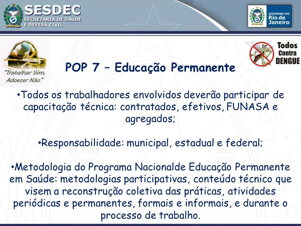POP 7 – Educação Permanente Todos os trabalhadores envolvidos deverão participar de capacitação técnica: contratados, efetivos, FUNASA e agregados; Re