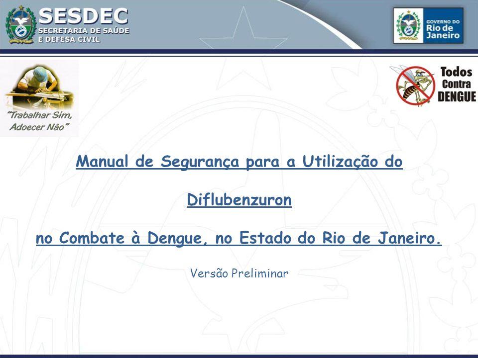 Manual de Segurança para a Utilização do Diflubenzuron no Combate à Dengue, no Estado do Rio de Janeiro. Versão Preliminar