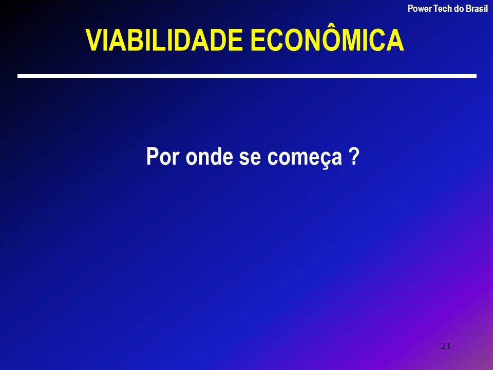 21 VIABILIDADE ECONÔMICA Por onde se começa ? Power Tech do Brasil