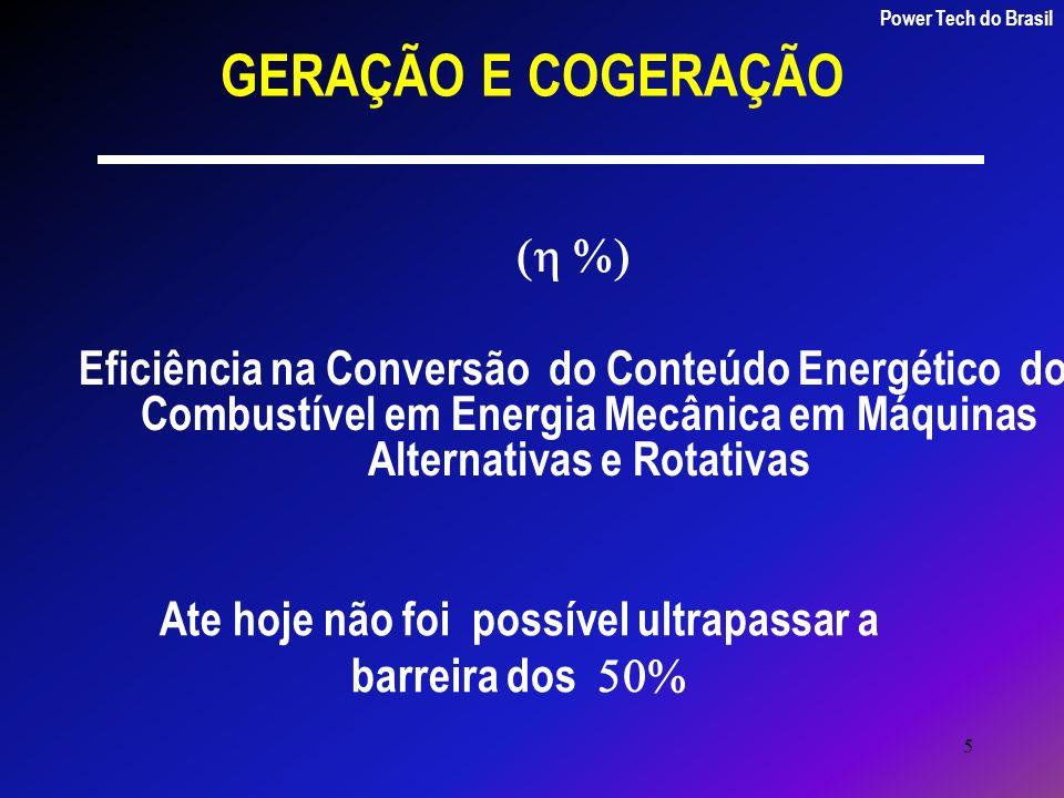 5 GERAÇÃO E COGERAÇÃO Eficiência na Conversão do Conteúdo Energético do Combustível em Energia Mecânica em Máquinas Alternativas e Rotativas Power Tec