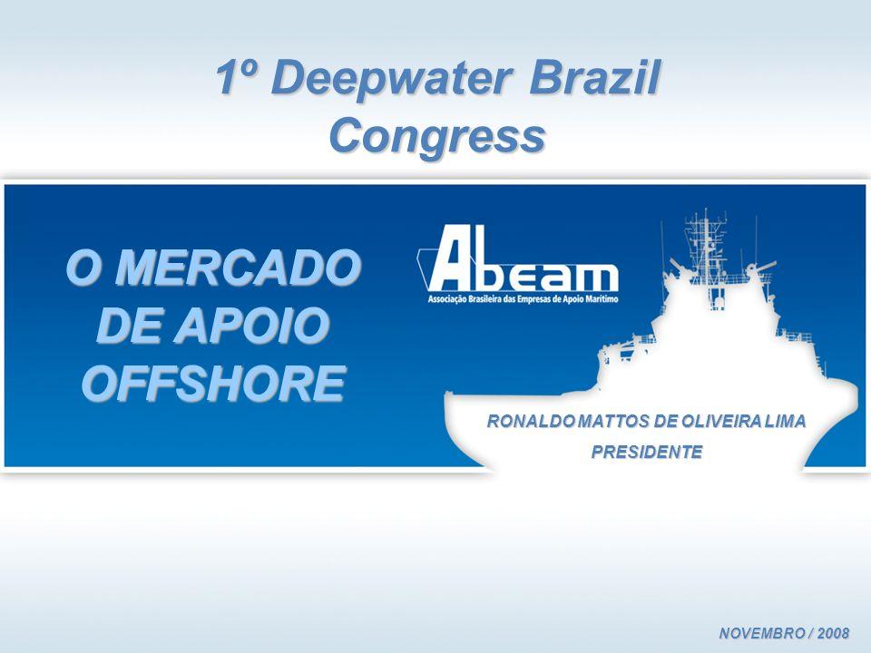 1º Deepwater Brazil Congress O MERCADO DE APOIO OFFSHORE RONALDO MATTOS DE OLIVEIRA LIMA PRESIDENTE NOVEMBRO / 2008