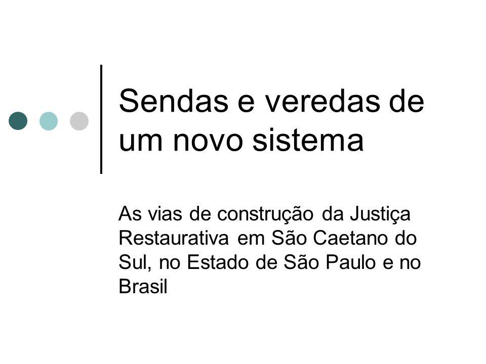 Sendas e veredas de um novo sistema As vias de construção da Justiça Restaurativa em São Caetano do Sul, no Estado de São Paulo e no Brasil