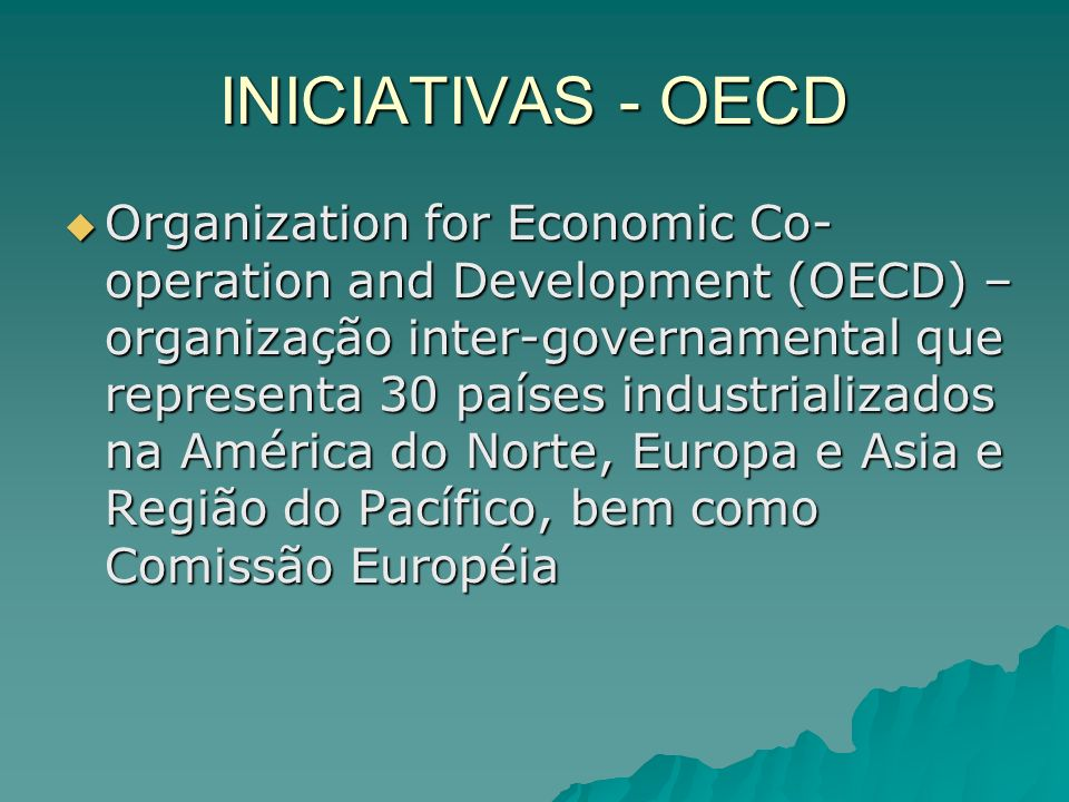 INICIATIVAS - OECD Organization for Economic Co- operation and Development (OECD) – organização inter-governamental que representa 30 países industria