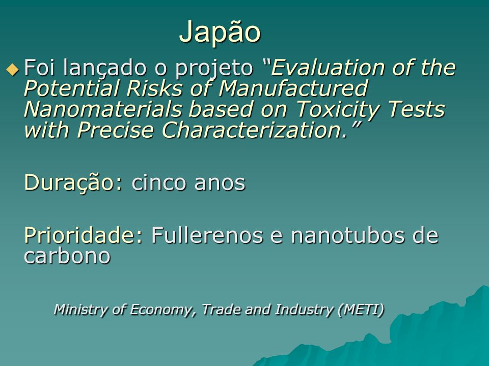 Japão Foi lançado o projeto Evaluation of the Potential Risks of Manufactured Nanomaterials based on Toxicity Tests with Precise Characterization. Foi