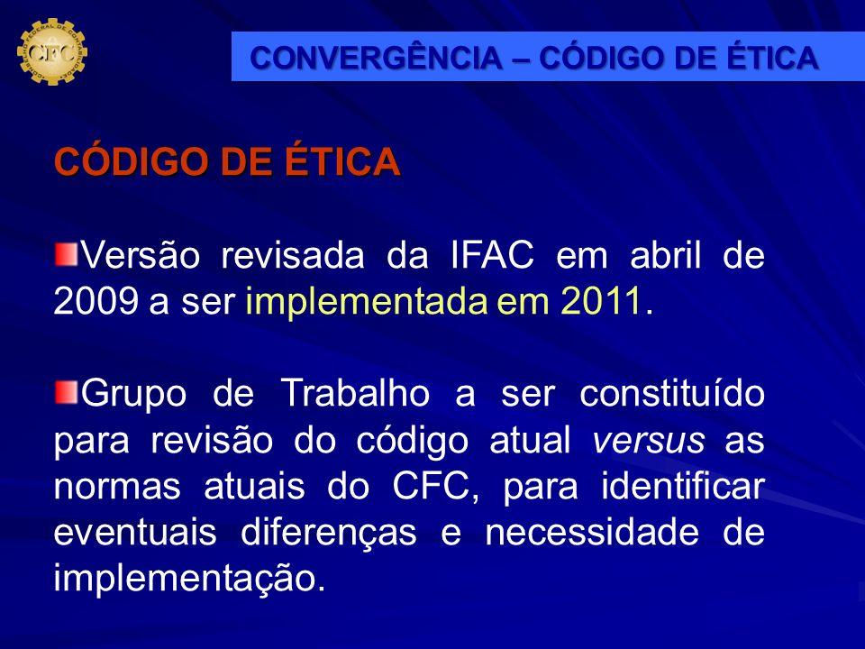 CÓDIGO DE ÉTICA Versão revisada da IFAC em abril de 2009 a ser implementada em 2011. Grupo de Trabalho a ser constituído para revisão do código atual