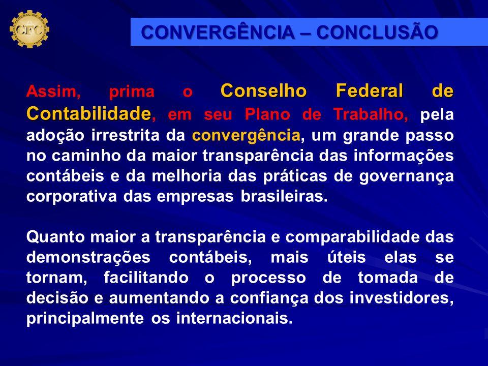 Conselho Federal de Contabilidade Assim, prima o Conselho Federal de Contabilidade, em seu Plano de Trabalho, pela adoção irrestrita da convergência,