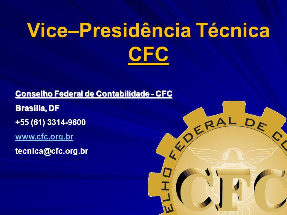 Conselho Federal de Contabilidade - CFC Brasília, DF +55 (61) 3314-9600 www.cfc.org.br tecnica@cfc.org.br CFC Vice–Presidência Técnica CFC
