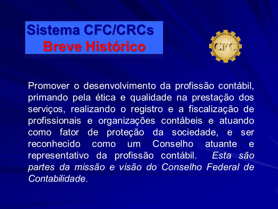 Promover o desenvolvimento da profissão contábil, primando pela ética e qualidade na prestação dos serviços, realizando o registro e a fiscalização de