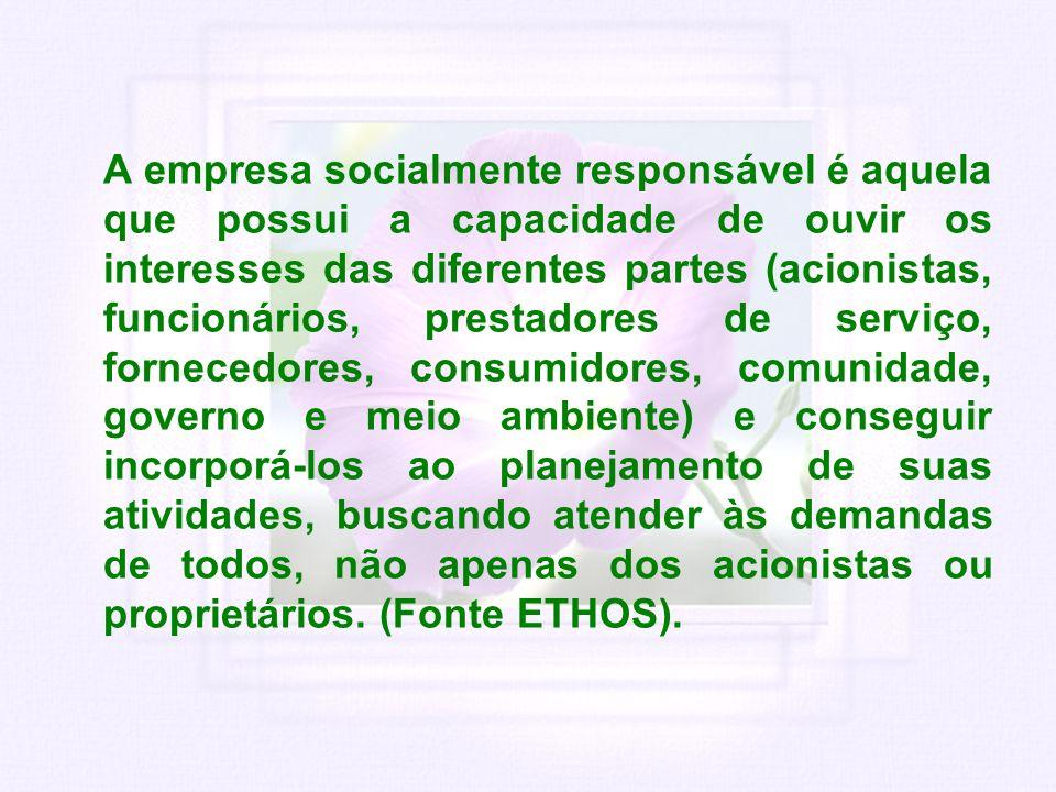 A empresa socialmente responsável é aquela que possui a capacidade de ouvir os interesses das diferentes partes (acionistas, funcionários, prestadores