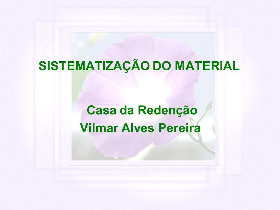 SISTEMATIZAÇÃO DO MATERIAL Casa da Redenção Vilmar Alves Pereira