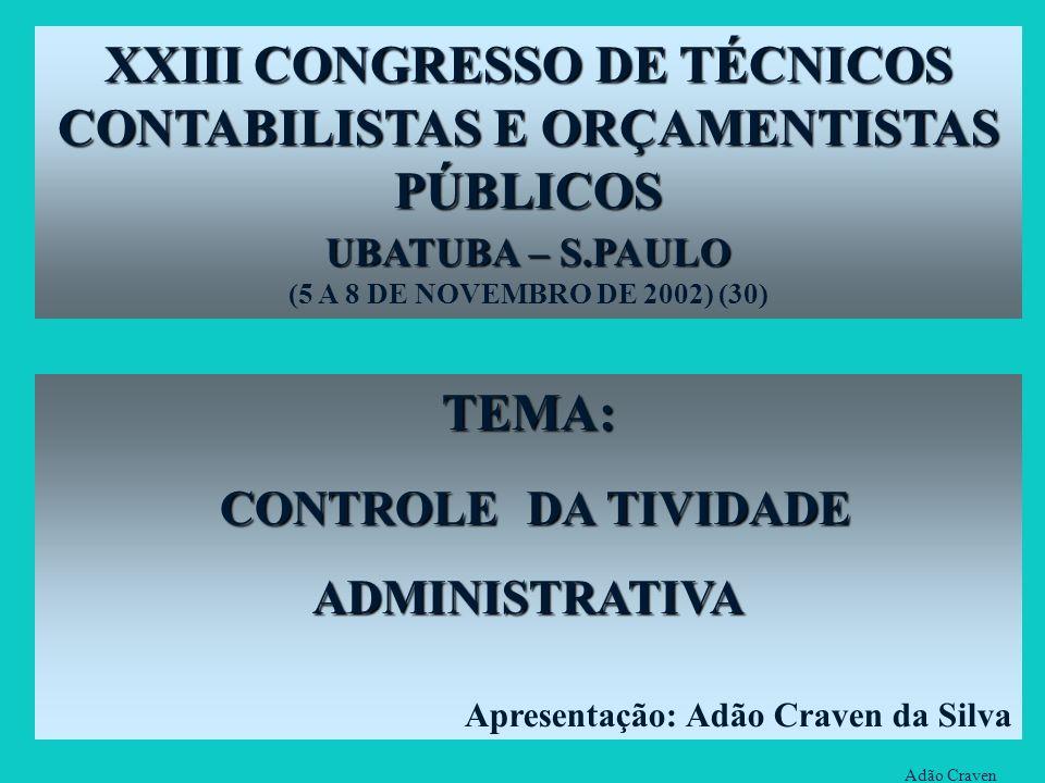 Adão Craven TEMA: CONTROLE DA TIVIDADE CONTROLE DA TIVIDADEADMINISTRATIVA Apresentação: Adão Craven da Silva XXIII CONGRESSO DE TÉCNICOS CONTABILISTAS