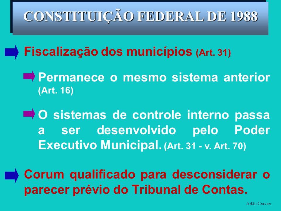 Adão Craven CONSTITUIÇÃO FEDERAL DE 1988 Fiscalização dos municípios (Art. 31) Permanece o mesmo sistema anterior (Art. 16) O sistemas de controle int