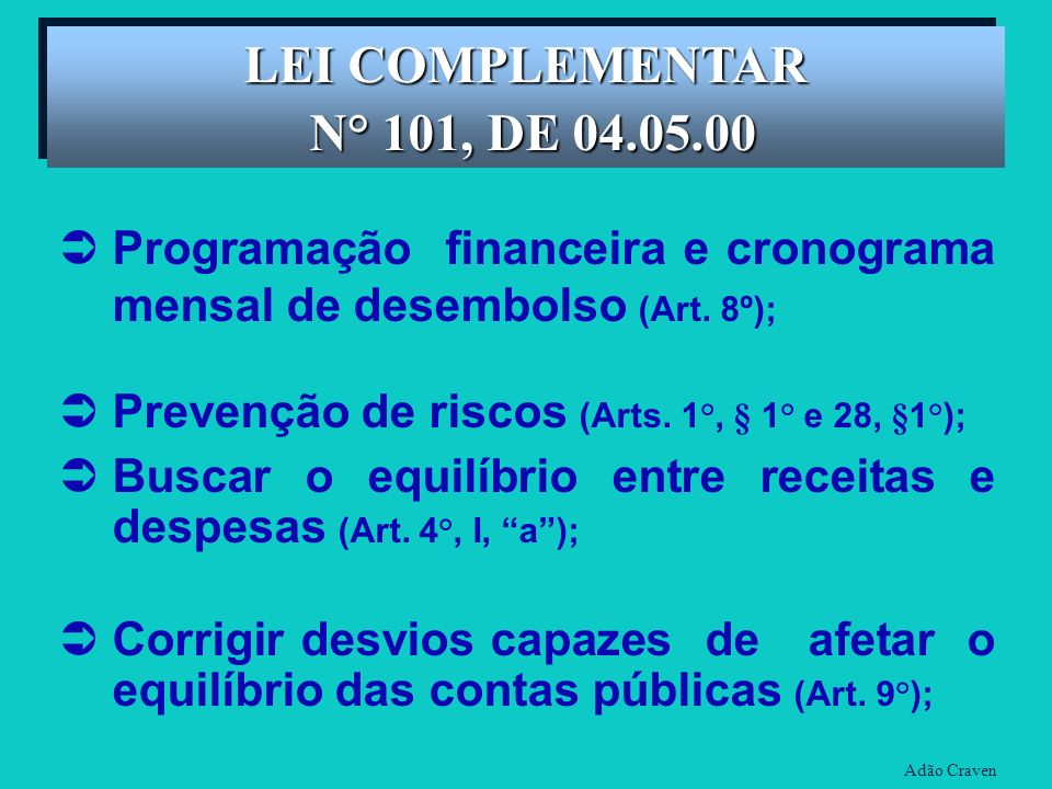 Programação financeira e cronograma mensal de desembolso (Art. 8º); Prevenção de riscos (Arts. 1°, § 1° e 28, §1°); Buscar o equilíbrio entre receitas