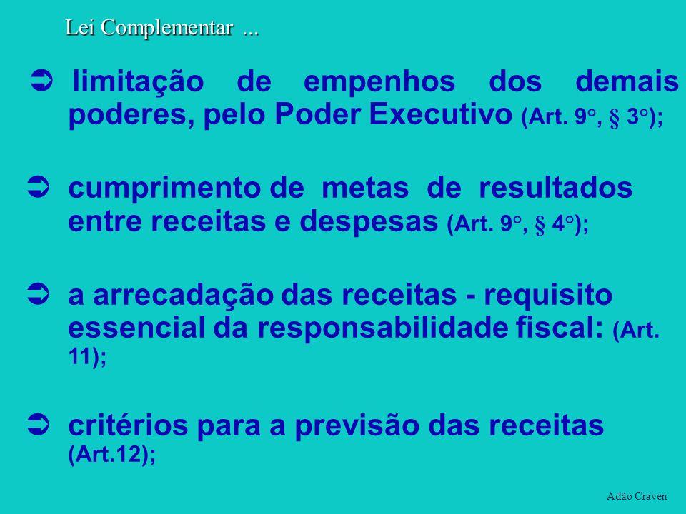limitação de empenhos dos demais poderes, pelo Poder Executivo (Art. 9°, § 3°); cumprimento de metas de resultados entre receitas e despesas (Art. 9°,
