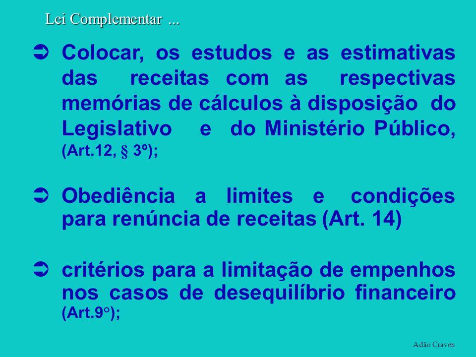 Colocar, os estudos e as estimativas das receitas com as respectivas memórias de cálculos à disposição do Legislativo e do Ministério Público, (Art.12