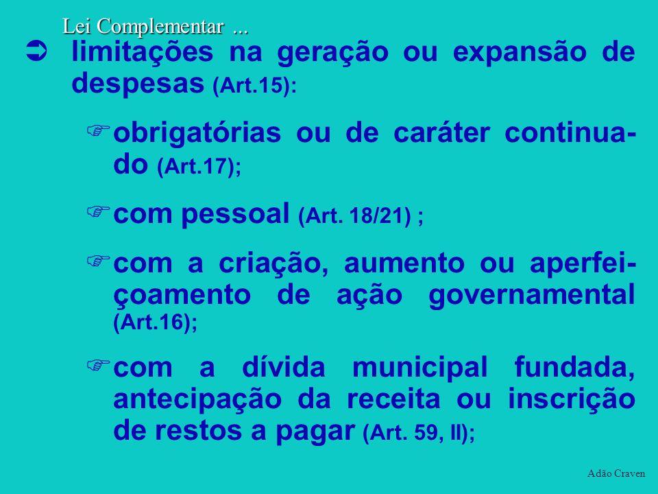 limitações na geração ou expansão de despesas (Art.15): obrigatórias ou de caráter continua- do (Art.17); com pessoal (Art. 18/21) ; com a criação, au