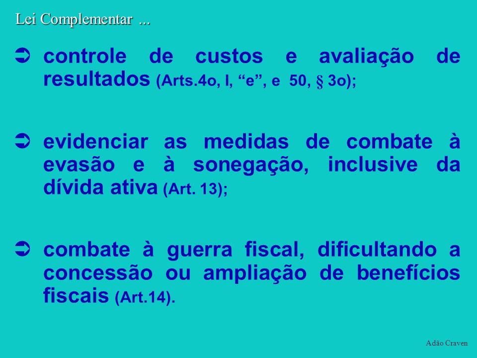 controle de custos e avaliação de resultados (Arts.4o, I, e, e 50, § 3o); evidenciar as medidas de combate à evasão e à sonegação, inclusive da dívida