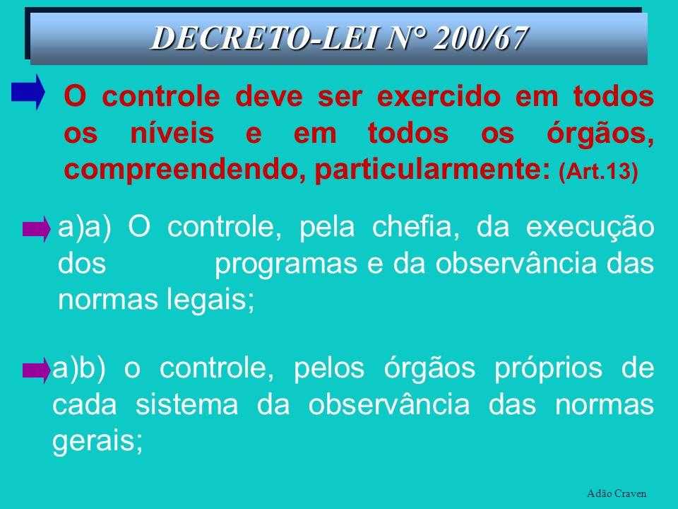 a) a)a) O controle, pela chefia, da execução dos programas e da observância das normas legais; DECRETO-LEI N° 200/67 Adão Craven O controle deve ser e